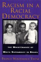 Racism in a Racial Democracy: Maintenance of White Supremacy in Brazil (Paperback)