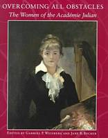 Overcoming All Obstacles: The Women of the Academie Julian (Paperback)