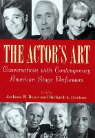 The Actor's Art: Conversations with Contemporary American Stage Performers (Hardback)