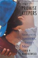 The Promise Keepers: Servants, Soldiers, and Godly Men (Paperback)