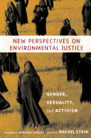 New Perspectives on Environmental Justice: Gender, Sexuality, and Activism (Paperback)