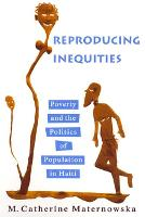 Reproducing Inequities: Poverty and the Politics of Population in Haiti - Studies in Medical Anthropology (Paperback)