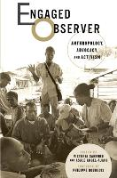 Engaged Observer: Anthropology, Advocacy, and Activism (Paperback)