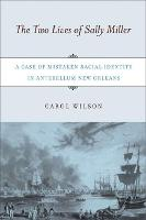 The Two Lives of Sally Miller: A Case of Mistaken Racial Identity in Antebellum New Orleans (Paperback)