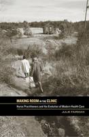 Making Room in the Clinic: Nurse Practitioners and the Evolution of Modern Health Care (Hardback)