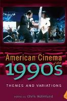 American Cinema of the 1990s: Themes and Variations - Screen Decades: American Culture/American Cinema (Hardback)