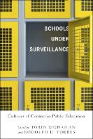 Schools Under Surveillance: Cultures of Control in Public Education - Critical Issues in Crime and Society (Hardback)