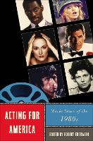 Acting for America: Movie Stars of the 1980s - Star Decades: American Culture/American Cinema (Hardback)