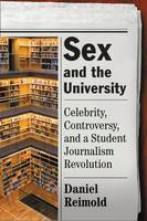 Sex And The University: Celebrity, Controversy And A Student Journalism Revolution (Hardback)