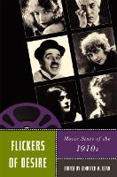 Flickers of Desire: Movie Stars of the 1910s - Star Decades: American Culture/American Cinema (Hardback)