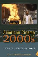 American Cinema of the 2000s: Themes and Variations - Screen Decades: American Culture/American Cinema (Paperback)