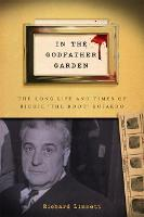 "In the Godfather Garden: The Long Life and Times of Richie ""the Boot"" Boiardo - Rivergate Regionals Collection (Hardback)"
