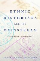 Ethnic Historians and the Mainstream: Shaping America's Immigration Story (Paperback)