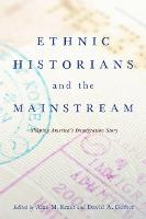 Ethnic Historians and the Mainstream: Shaping America's Immigration Story (Hardback)