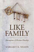 Like Family: Narratives of Fictive Kinship - Families in Focus (Hardback)