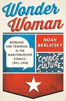 Wonder Woman: Bondage and Feminism in the Marston/Peter Comics, 1941-1948 - Comics Culture (Hardback)
