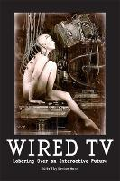 Wired TV: Laboring Over an Interactive Future (Paperback)
