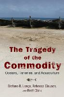 The Tragedy of the Commodity: Oceans, Fisheries, and Aquaculture - Nature, Society, and Culture (Paperback)
