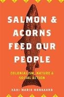 Salmon and Acorns Feed Our People: Colonialism, Nature, and Social Action - Nature, Society, and Culture (Hardback)