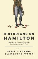 Historians on Hamilton: How a Blockbuster Musical Is Restaging America's Past (Paperback)