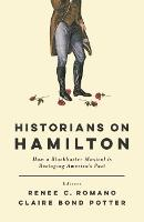 Historians on Hamilton: How a Blockbuster Musical Is Restaging America's Past (Hardback)