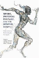 Sport, Physical Culture, and the Moving Body: Materialisms, Technologies, Ecologies - Critical Issues in Sport and Society (Paperback)