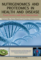 Nutrigenomics and Proteomics in Health and Disease: Food Factors and Gene Interactions - Hui: Food Science and Technology (Hardback)