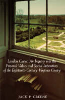 Landon Carter: An Inquiry into the Personal Values and Social Imperatives of the Eighteenth-century Virginia Gentry (Paperback)