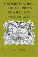 Understanding the American Revolution: Issues and Actors (Paperback)