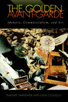 The Golden Avant-garde: Idolatry, Commercialism and Art - Cultural Frames, Framing Culture (Paperback)