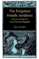 The Forgotten Female Aesthetes: Literary Culture in Late-Victorian England - Victorian Literature & Culture (Paperback)
