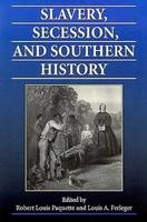 Slavery, Secession and Southern History (Hardback)