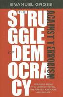 The Struggle of Democracy Against Terrorism: Lessons from the United States, the United Kingdom and Israel (Hardback)