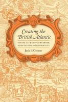 Creating the British Atlantic: Essays on Transplantation, Adaptation and Continuity (Hardback)