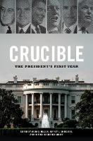 Crucible: The President's First Year - Miller Center Studies on the Presidency (Hardback)