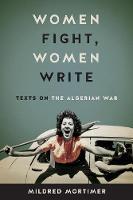 Women Fight, Women Write: Texts on the Algerian War (Paperback)