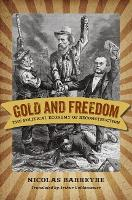Gold and Freedom: The Political Economy of Reconstruction - A Nation Divided: New Studies in Civil War History (Paperback)
