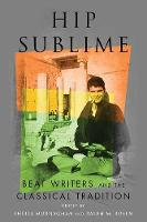 Hip Sublime: Beat Writers and the Classical Tradition - Classical Memories/Modern Identitie (Hardback)