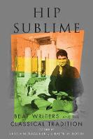 Hip Sublime: Beat Writers and the Classical Tradition - Classical Memories/Modern Identitie (Paperback)