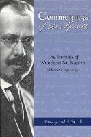 Communings of the Spirit: The Journals of Mordecai M.Kaplan, Volume. 1; 1913-1934 - American Jewish Civilization (Hardback)