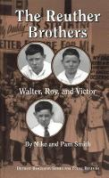The Reuther Brothers: Walter, Roy and Victor - Detroit Biography Series for Young Readers (Hardback)