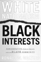 White Nationalism, Black Interests: Conservative Public Policy and the Black Community - African American Life Series (Paperback)