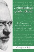 Communings of the Spirit, Volume III: The Journals of Mordecai M. Kaplan, 1942-1951 (Hardback)