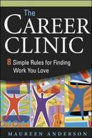 The Career Clinic: Eight Simple Rules for Finding Work You Love (Paperback)