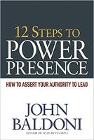 12 Steps to Power Presence: How to Assert Your Authority to Lead (Paperback)