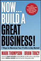Now, Build a Great Business!: 7 Ways to Maximize Your Profits in Any Market (Hardback)