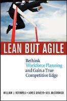 Lean But Agile: Rethink Workforce Planning and Gain a True Competitive Edge (Hardback)