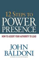 12 Steps to Power Presence: How to Assert Your Authority to Lead (Hardback)
