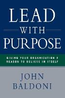 Lead with Purpose: Giving Your Organization a Reason to Believe in Itself (Paperback)