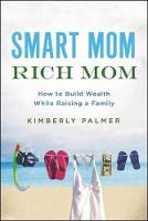 Smart Mom, Rich Mom: How to Build Wealth While Raising a Family (Paperback)